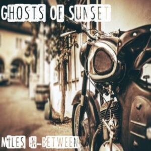 Ghosts of Sunset - Miles In-Between