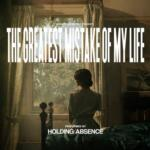 Holding-Absence-The-Greatest-Mistake-of-My-Life